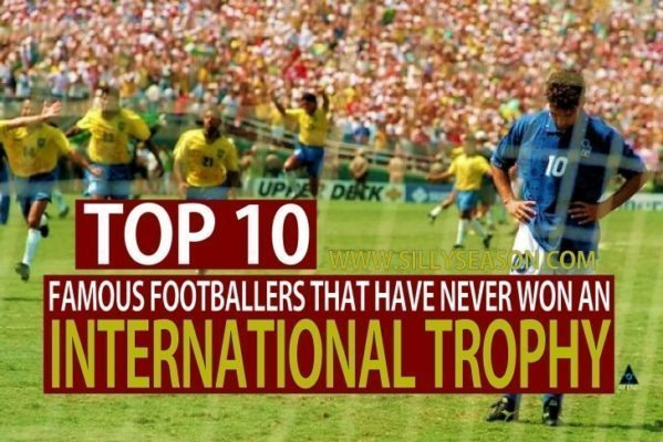 Top 10 Famous Footballers That Never Won an International Trophy