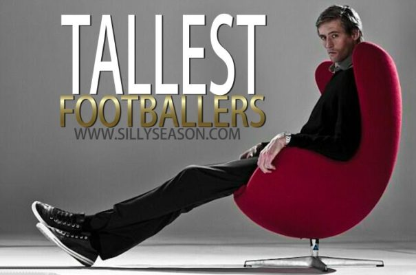 top 10 tallest footballers in the world