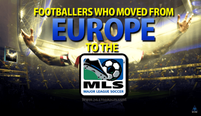 Top 10 Footballers who moved from Europe to MLS